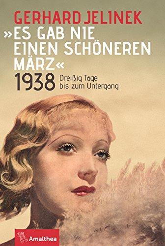 """""""Es gab nie einen schöneren März"""": 1938. Dreißig Tage bis zum Untergang"""