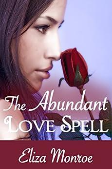 The Abundant Love Spell (Sex Secrets of a Witch Erotic Fantasy Romance Book 2) by [Monroe, Eliza]