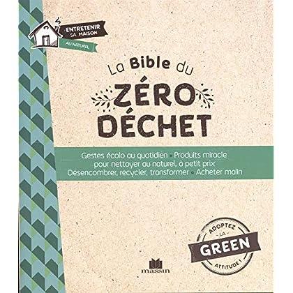 La Bible du zéro déchet : Gestes écolos au quotidien - Produit miracle pour nettoyer au naturel, à petit prix - Désencombrer, recycler, transformer - Acheter malin