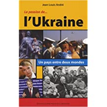 La Passion de l'Ukraine : Un pays entre deux mondes