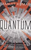 Quantum: Einstein, Bohr and the Great Debate About the Nature of Reality by Manjit Kumar (2008-10-02)