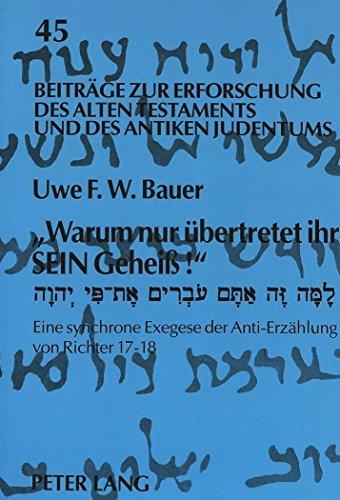 Descargar Libro ????Warum nur ????bertretet ihr sein Gehei????!????. Lamma se attem 'over????m et-p???? YHWH: Eine synchrone Exegese der Anti-Erz????hlung von Richter 17-18 (Beitr????ge zur ... und des Antiken Judentums) (German Edition) by Uwe F. W. Bauer (1998-01-01) de Uwe F. W. Bauer