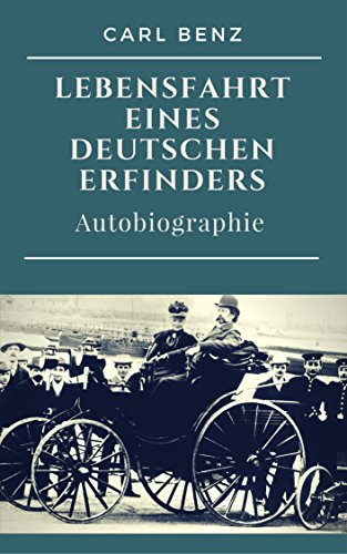 Carl Benz  -  Lebensfahrt eines deutschen Erfinders: Autobiographie