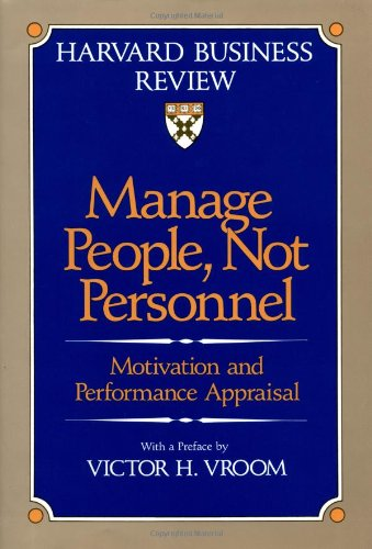 Manage People, Not Personnel: Motivation and Performance Appraisal (Harvard Business Review Book Series)