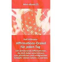 Affirmations-Orakel für jeden Tag: 150 aktivierende Affirmationen, die dich dabei unterstützen, zum glücklichen und erfolgreichen Schöpfer deines Lebens zu werden