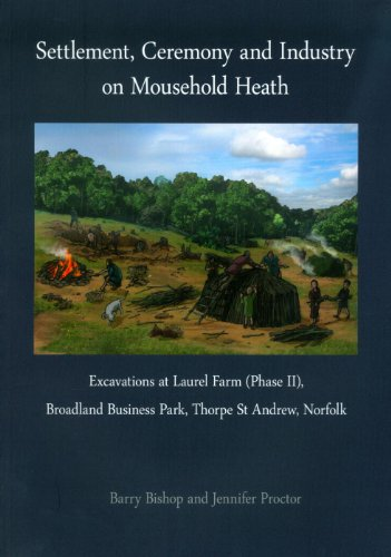 Settlement, Ceremony and Industry on Mousehold Heath (Pre-Construct Archaeology Monographs): Excavations at Laurel Farm (Phase II), Broadland Business Park, Thorpe St Andrew, Norfolk