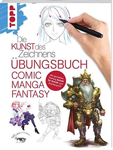 Die Kunst des Zeichnens - Comic Manga Fantasy Übungsbuch: Mit gezieltem Training Schritt für Schritt zum Zeichenprofi