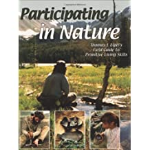 Participating in Nature: Thomas J. Elpel's Field Guide to Primitive Living Skills by Elpel, Thomas J. (2002) Taschenbuch