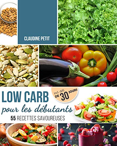 Couverture du livre Low Carb pour Débutants: Défi de 30 jours et 55 recettes savoureuses - Mincir rapidement et sainement sans avoir faim avec le régime Low Carb - Principes de base, recettes et plan
