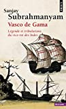 Vasco de Gama. Légende et tribulations du vice-roi