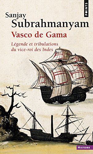 Vasco de Gama. Lgende et tribulations du vice-roi