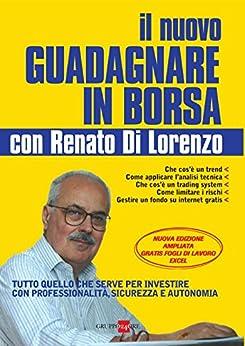 Il nuovo come guadagnare in borsa con Renato Di Lorenzo di [Di Lorenzo Renato]