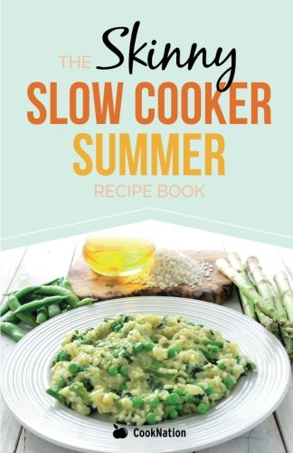 The Skinny Slow Cooker Summer Recipe Book: Fresh & Seasonal Summer Recipes For Your Slow Cooker.  All Under 300, 400 And 500 Calories. (Paperback)