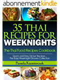35 Thai Recipes For Weeknights - The Thai Food Recipes Cookbook (Quick and Easy Dinner Recipes - The Easy Weeknight Dinners Collection 10) (English Edition)