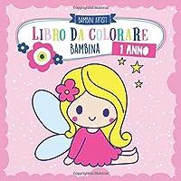 Libro da colorare 1 anno BAMBINA: Album da colorare per bambini con unicorno, sirena, principessa, bambola, animali e…