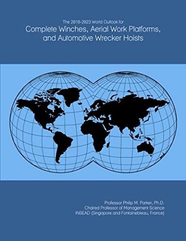 The 2018-2023 World Outlook for Complete Winches, Aerial Work Platforms, and Automotive Wrecker Hoists