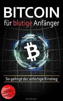 Bitcoin für blutige Anfänger: So gelingt der sofortige Einstieg