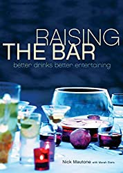 Raising the Bar: Better Drinks, Better Entertaining by Nick Mautone (2004-11-15)