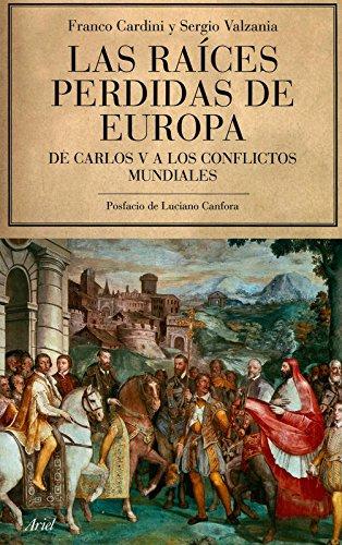 Las raíces perdidas de Europa: De Carlos V a los conflictos mundiales (Ariel)