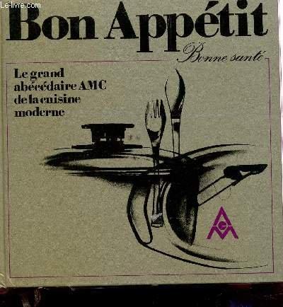 BON APPETIT - LE GRAND ABECEDAIRE AMC DE LA CUISINE MODERNE.