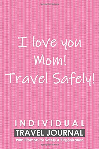 Individual Travel Journal with Prompts for Safety and Organization, I love you Mom Travel Safely: A Practical Travelling Journal for a Mom from her Children por Cyto Tai