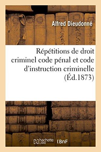 Répétitions de droit criminel code pénal et code d'instruction criminelle
