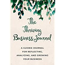 The Thriving Business Journal: A guided journal for reflecting, analyzing, and growing your business.