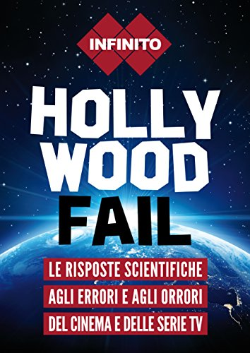 scaricare ebook gratis Hollywood fail. Le risposte scientifiche agli errori e agli orrori del cinema e delle serie tv PDF Epub