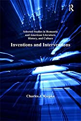 Selected Studies in Romantic and American Literature, History, and Culture: Inventions and Interventions