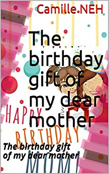 The birthday gift of my dear mother: The birthday gift of my dear mother PDF Descargar