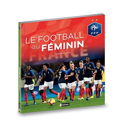 Le football au féminin - Fédération Française de Football - Dès 9 ans par  Mathieu Delattre