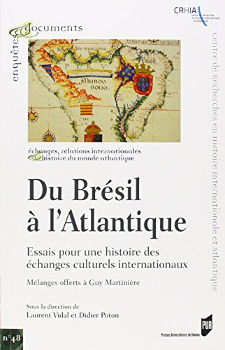 Du Brésil à l'Atlantique : Essais pour une histoire des échanges culturels internationaux - Mélanges offerts à Guy Martinière
