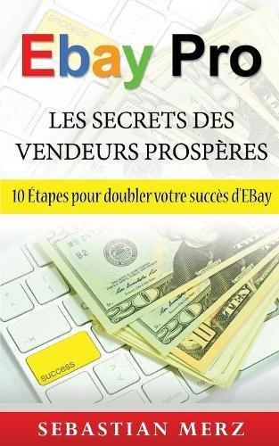 EBay Pro - Les Secrets Des Vendeurs Prospères par Sebastian Merz