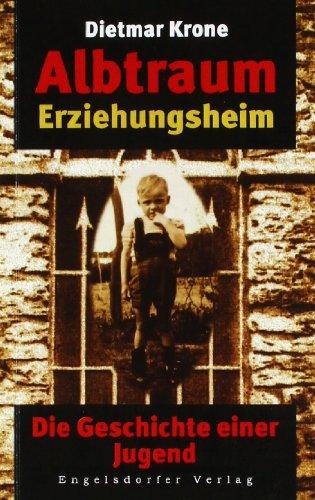 Buch: Albtraum Erziehungsheim - Die Geschichte einer Jugend von Dietmar Krone