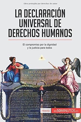 La Declaración Universal de Derechos Humanos: El compromiso por la dignidad y la justicia para todos