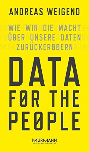 Data for the People: Wie wir die Macht über unsere Daten zurückerobern (Analyse Die Netzwerke Sozialer)