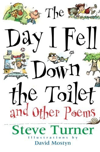 The Day I Fell Down the Toilet and Other Poems by Steve Turner (1997-04-01)