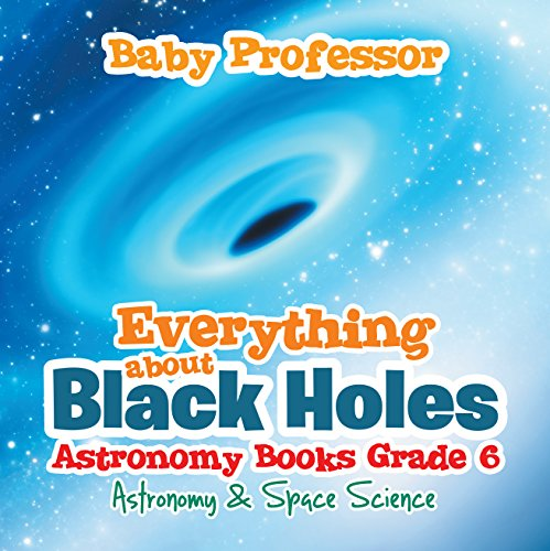 Everything about Black Holes Astronomy Books Grade 6 | Astronomy & Space Science (English Edition)