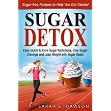 Sugar Detox: How to Cure Sugar Addictions, Stop Sugar Cravings and Lose Weight with Sugar Detox Easy Guide (Include Sugar-free Recipes to Help You Get ... Detox Diet, Detox Cleanse) (English Edition)
