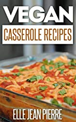 Vegan Casserole Recipes: The Down-Home Goodness Of A Baked Casserole Recreated For Vegans. (Simple Vegan Recipe Series) (English Edition)