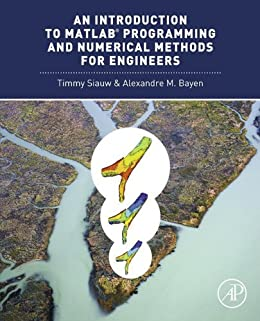 An Introduction to MATLAB® Programming and Numerical Methods for Engineers by [Siauw, Timmy, Bayen, Alexandre]