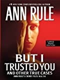 But I Trusted You (Wheeler Hardcover) by Ann Rule (2009-11-24)