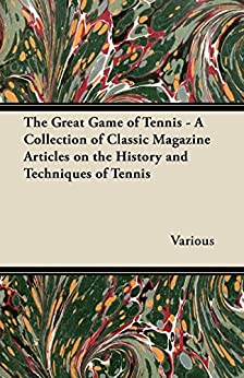 The Great Game of Tennis - A Collection of Classic Magazine Articles on the History and Techniques of Tennis Descargar Epub Ahora