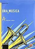 Ora di musica. Vol. A-B. Per la Scuola media. Con CD-ROM. Con espansione online
