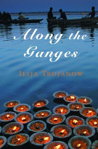 Along the Ganges by Iliya Trojanow (2009-05-01)
