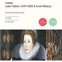 Later Tudors 1547-1603 History A Level Audio Tutorials