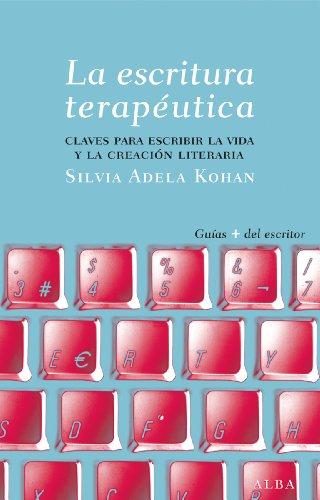 La escritura terapéutica (Guías del escritor) por Silvia Adela Kohan