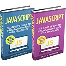 JavaScript: 2 Books in 1: Beginner's Guide + Tips and Tricks to Programming Code with JavaScript (JavaScript, Python, Java, Code, Programming Language, ... Computer Programming) (English Edition)