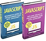 JavaScript: 2 Books in 1: Beginner's Guide + Tips and Tricks to Programming Code with JavaScript (JavaScript, Python, Java, Code, Programming Language, Programming, Computer Programming)