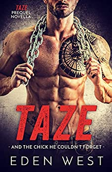 Taze: And the Chick He Couldn't Forget (Taze Prequel Novella) (MC Biker Romance) (English Edition) de [West, Eden]